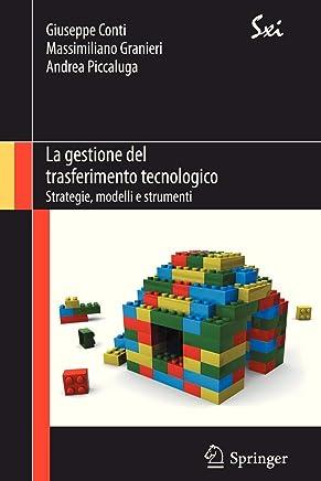 La Gestione Del Trasferimento Tecnologico - Strategie, Modelli E Strumenti