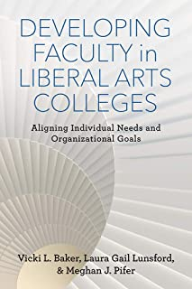 Developing Faculty in Liberal Arts Colleges: Aligning Individual Needs and Organizational Goals