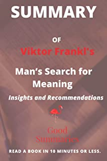 Summary of Viktor Frankl's Book: Man's Search for Meaning: Transcend suffering and find significance in the art of living.