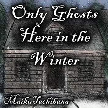 Only Ghosts Here in the Winter