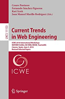 Current Trends in Web Engineering: ICWE 2018 International Workshops, MATWEP, EnWot, KD-WEB, WEOD, TourismKG, Cáceres, Spain, June 5, 2018, Revised Selected ... Notes in Computer Science Book 11153)