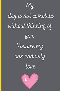 My day is not complete without thinking of you You are my one and only love: Gift from A Girlfriend Called Myra to Her Boy...