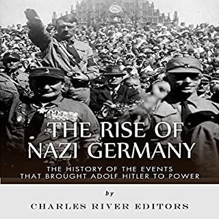 The Rise of Nazi Germany: The History of the Events that Brought Adolf Hitler to Power cover art