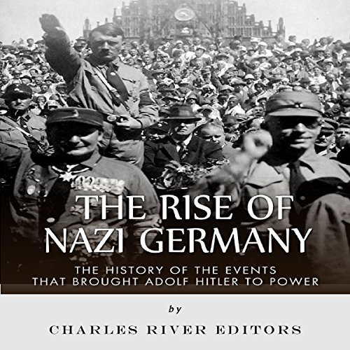 The Rise of Nazi Germany: The History of the Events that Brought Adolf Hitler to Power audiobook cover art