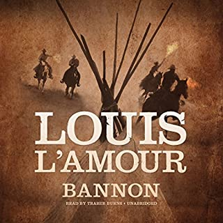Bannon                   By:                                                                                                                                 Louis L'Amour                               Narrated by:                                                                                                                                 Traber Burns                      Length: 4 hrs and 15 mins     1 rating     Overall 5.0