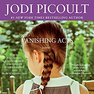 Vanishing Acts                   Written by:                                                                                                                                 Jodi Picoult                               Narrated by:                                                                                                                                 Jim Jenner,                                                                                        Robert Ramierez,                                                                                        Sharon Washington,                   and others                 Length: 16 hrs and 17 mins     15 ratings     Overall 4.5