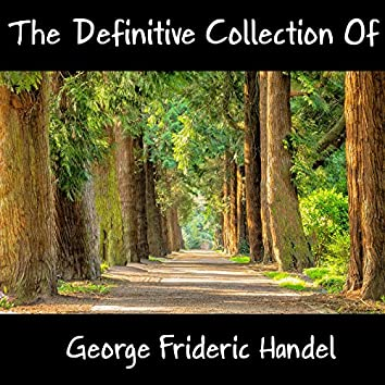 The Definitive Collection Of George Frideric Handel