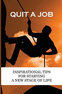 Quit A Job: Inspirational Tips For Starting A New Stage Of Life: Reason For Leaving Job