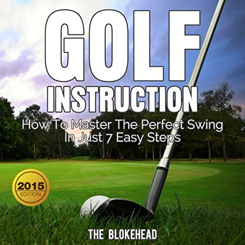 Golf Instruction: How to Master the Perfect Swing in Just 7 Easy Steps     The Blokehead Success Series              By:                                                                                                                                 The Blokehead                               Narrated by:                                                                                                                                 Kirk Hanley                      Length: 1 hr and 3 mins     Not rated yet     Overall 0.0