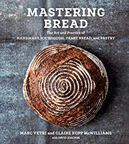 Mastering Bread: The Art and Practice of Handmade Sourdough, Yeast Bread, and Pastry [A Baking Book] by [Marc Vetri, Claire Kopp McWilliams, David Joachim]