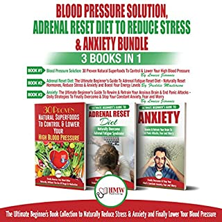 Blood Pressure Solution, Adrenal Reset Diet to Reduce Stress & Anxiety: 3 Books in 1 Bundle  audiobook cover art