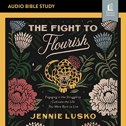 The Fight to Flourish: Engaging in the Struggle to Cultivate the Life You Were Born to Live: Audio Bible Studies