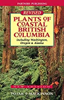 Plants of Coastal British Columbia: Including Washington, Oregon and Alaska