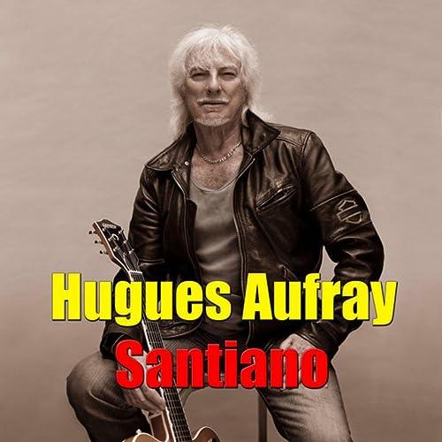 HUGUES AUFRAY MP3 GRATUIT SANTIANO TÉLÉCHARGER