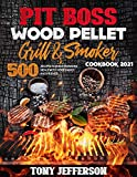 PIT BOSS WOOD PELLET GRILL & SMOKER COOKBOOK 2021: 500+ recipes to make stunning meal with your...