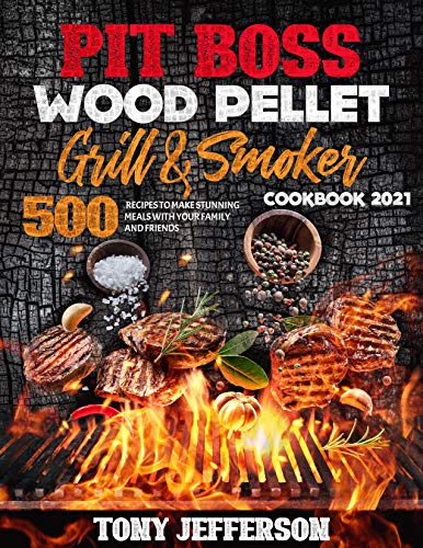 PIT BOSS WOOD PELLET GRILL & SMOKER COOKBOOK 2021: 500+ recipes to make stunning meal with your family and friends (English Edition)