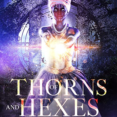 Of Thorns and Hexes Audiobook By C.J. Canady cover art