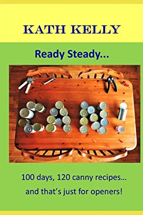 Ready Steady... CAN!: 100 days, 100 canny recipes... and thats just for openers!