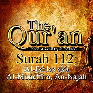 The Qur'an: Surah 112 - Al-Ikhlas, aka Al-Munaffira, An-Najah                   De :                                                                                                                                 One Media iP LTD                               Lu par :                                                                                                                                 A. Haleem                      Durée : Indisponible     Pas de notations     Global 0,0