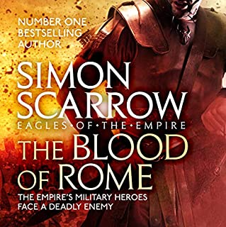 The Blood of Rome     Eagles of the Empire, Book 17              By:                                                                                                                                 Simon Scarrow                               Narrated by:                                                                                                                                 Jonathan Keeble                      Length: 13 hrs and 22 mins     245 ratings     Overall 4.7