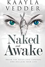 Naked and Awake: Break the Rules, Lose Control and Reclaim Your Life