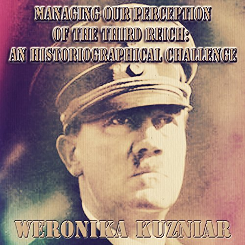 Managing Our Perception of the Third Reich audiobook cover art