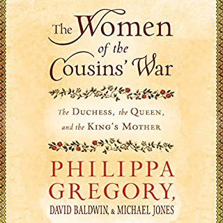 The Women of the Cousins' War     The Duchess, the Queen and the King's Mother              By:                                                                                                                                 Philippa Gregory,                                                                                        David Baldwin,                                                                                        Michael Jones                               Narrated by:                                                                                                                                 Bianca Amato                      Length: 9 hrs and 28 mins     336 ratings     Overall 4.2