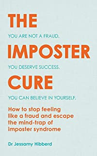 The Imposter Cure: How to stop feeling like a fraud and escape the mind-trap of imposter syndrome