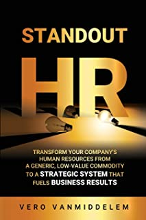Standout HR: Transform Your Company's Human Resources from a Generic, Low-Value Commodity to a Strategic System That Fuels...