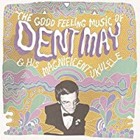 The Good Feeling Music of Dent May & His Magnificent Ukulele by Dent May & His Magnificent Ukulele (2009-02-03)