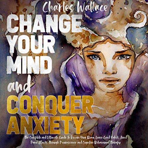 Change Your Mind and Conquer Anxiety cover art