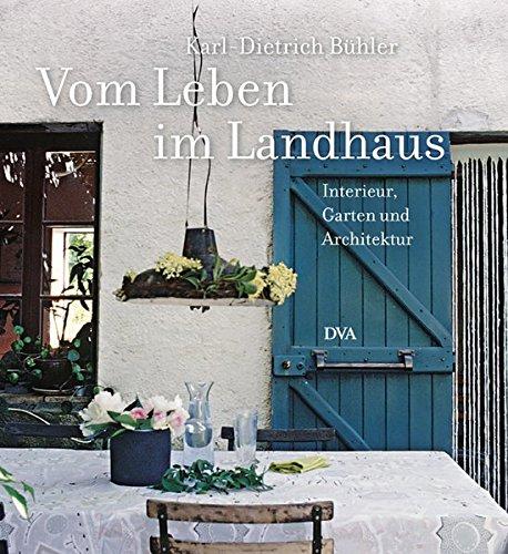 Vom Leben im Landhaus: Interieur, Garten und Architektur