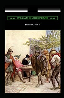 The Complete Works of William Shakespeare The Second Part of King Henry IV Annotated