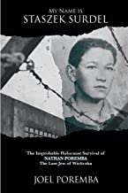 My Name is Staszek Surdel: The Improbable Holocaust Survival of Nathan Poremba, the Last Jew of Wieliczka