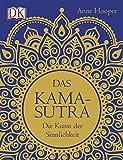 Das Kamasutra: Die Kunst der Sinnlichkeit
