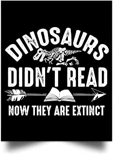 Dinosaurs Didn't Read Now They are Extinct Silly Wall Art Print Poster Home Decor(17x22)