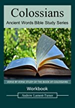 Colossians: VERSE BY VERSE STUDY OF THE BOOK OF COLOSSIANS - WORKBOOK (Ancient Words Bible Study Series)