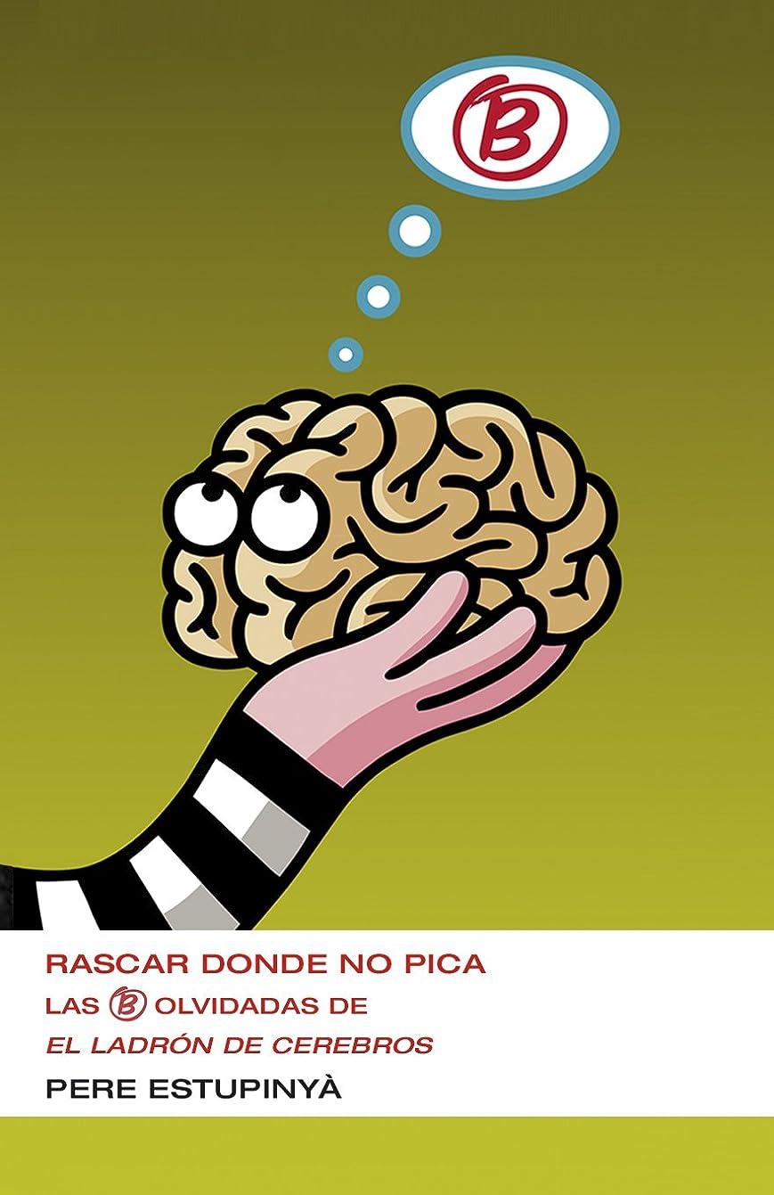 期限切れ羊の服を着た狼タイヤRascar donde no pica (Colección Endebate): Las B olvidadas de El ladrón de cerebros (Spanish Edition)