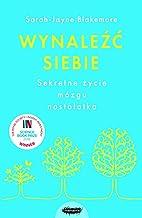Wynalezc siebie: Sekretne zycie mózgu nastolatka (Polish Edition)