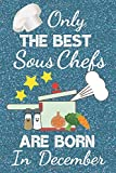 Only The Best Sous Chefs Are Born In December: Chef Gifts / Sous Chef Gifts. This Sous Chef Notebook Sous Chef Journal has a fun blue glossy front ... ruled great for birthdays and Christmas.