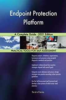 Endpoint Protection Platform A Complete Guide - 2021 Edition