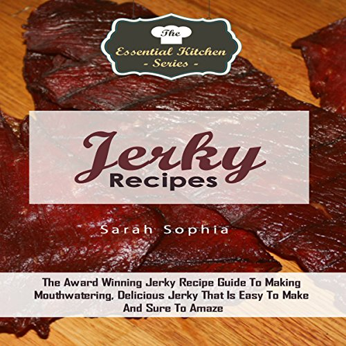 Jerky Recipes: The Award Winning Jerky Recipe Guide to Making Mouthwatering, Delicious Jerky That Is Easy to Make and Sure to Amaze audiobook cover art