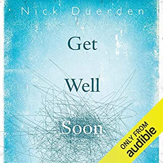 Get Well Soon                   Written by:                                                                                                                                 Nick Duerden                               Narrated by:                                                                                                                                 Kris Dyer                      Length: 9 hrs and 20 mins     3 ratings     Overall 3.3