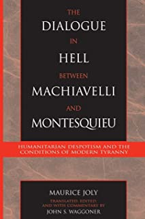 The Dialogue in Hell between Machiavelli and Montesquieu: Humanitarian Despotism and the Conditions of Modern Tyranny (App...
