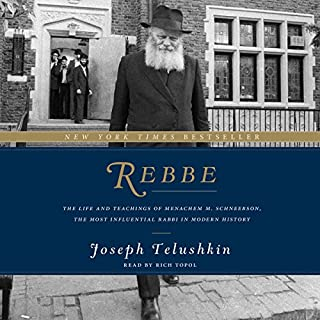 Rebbe     The Life and Teachings of Menachem M. Schneerson, the Most Influential Rabbi in Modern History              By:                                                                                                                                 Joseph Telushkin                               Narrated by:                                                                                                                                 Rich Topol                      Length: 18 hrs and 45 mins     163 ratings     Overall 4.8