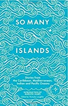 So Many Islands: Stories from the Caribbean, Mediterranean, Indian and Pacific Oceans