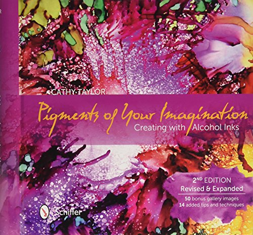 Taylor, C: Pigments of Your Imagination: Creating with Alcoh