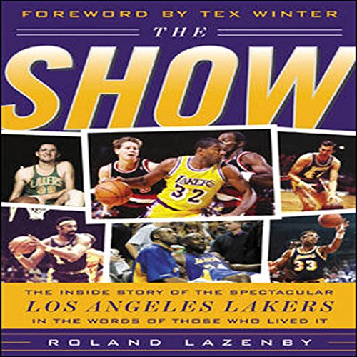 The Show: The Inside Story of the Spectacular Los Angeles Lakers in the Words of Those Who Lived It cover art