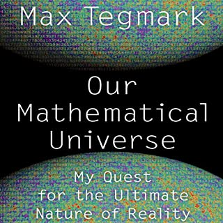 Our Mathematical Universe     My Quest for the Ultimate Nature of Reality              By:                                                                                                                                 Max Tegmark                               Narrated by:                                                                                                                                 Rob Shapiro                      Length: 15 hrs and 22 mins     1,771 ratings     Overall 4.5