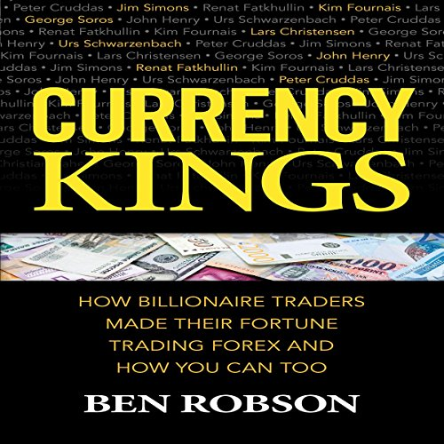 Currency Kings     How Billionaire Traders Made Their Fortune Trading Forex and How You Can Too              By:                                                                                                                                 Ben Robson                               Narrated by:                                                                                                                                 Doug Greene                      Length: 9 hrs and 51 mins     1 rating     Overall 3.0